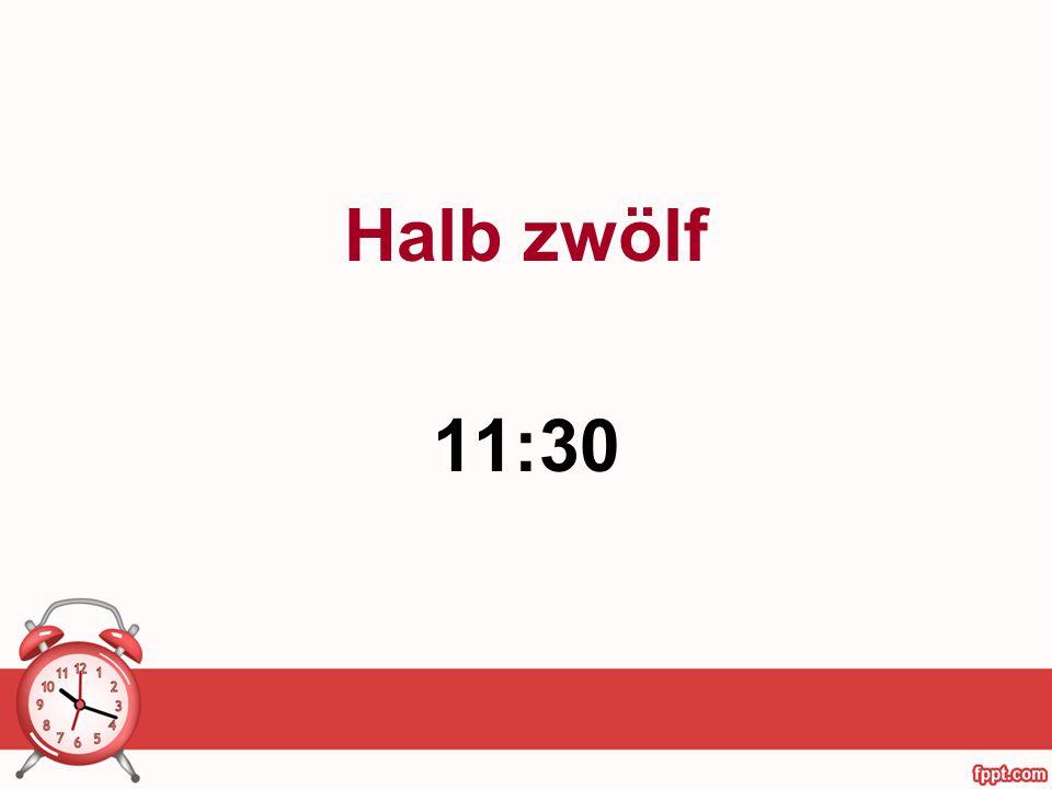 Halb zwölf 11:30