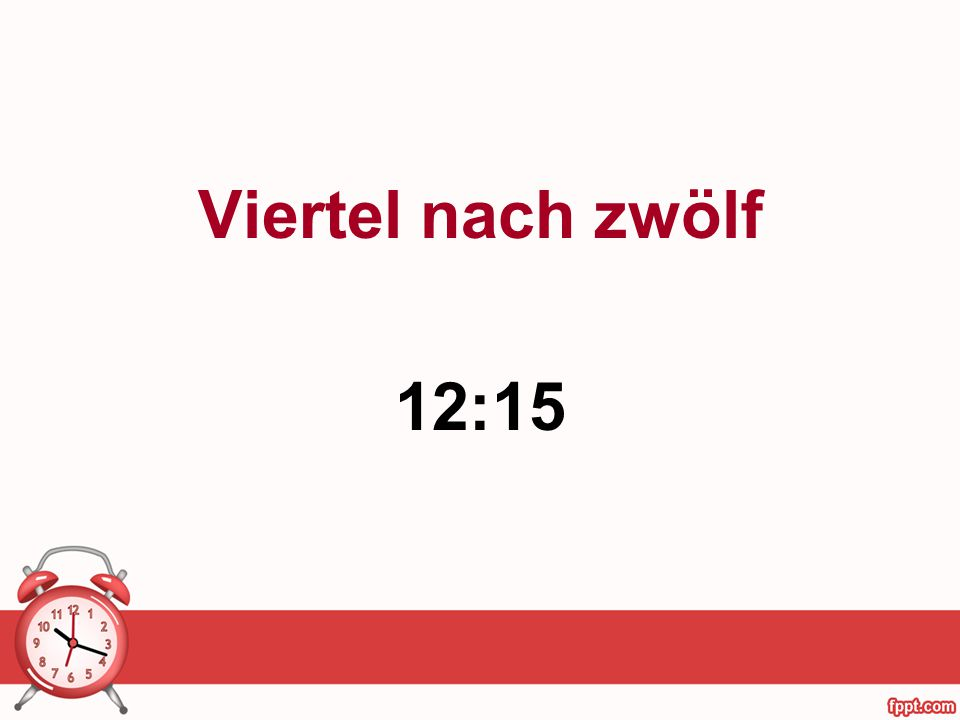 Viertel nach zwölf 12:15