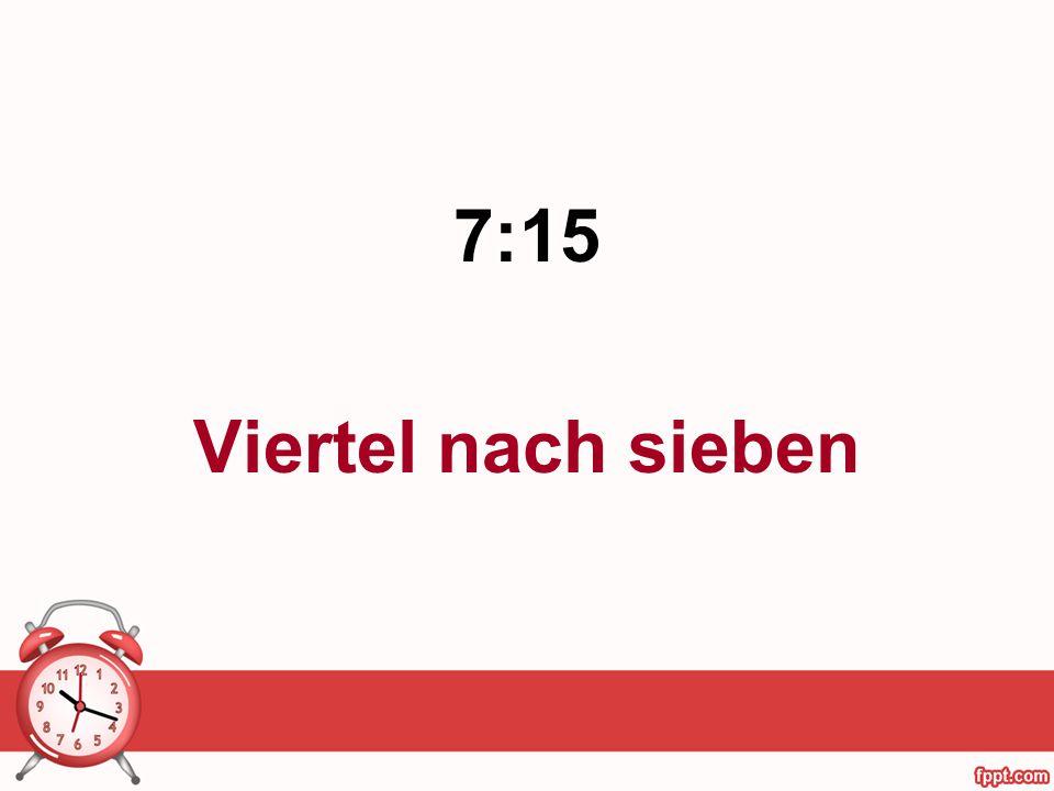 7:15 Viertel nach sieben