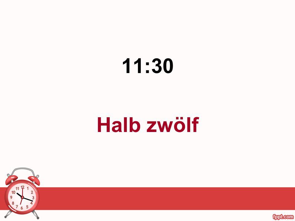 11:30 Halb zwölf