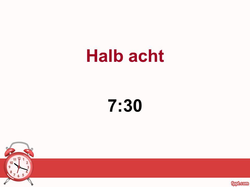 Halb acht 7:30