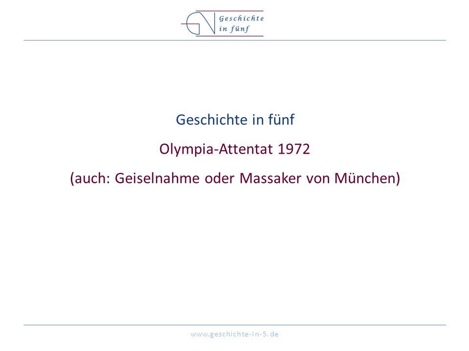 www.geschichte-in-5.de Geschichte in fünf Olympia-Attentat 1972 (auch: Geiselnahme oder Massaker von München)