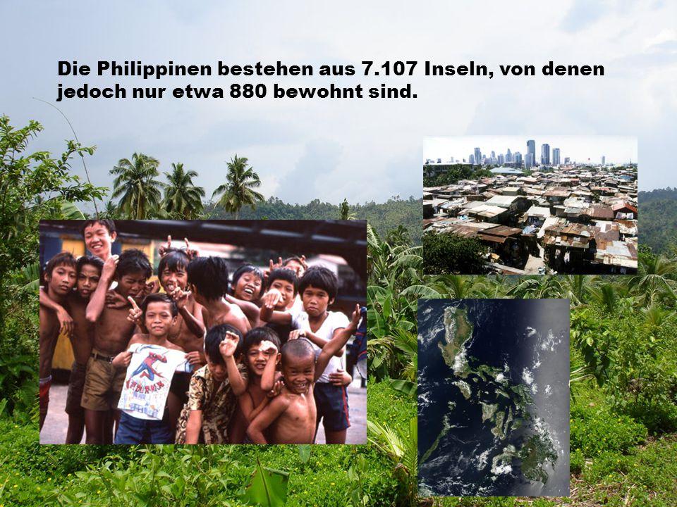 Die Philippinen bestehen aus 7.107 Inseln, von denen jedoch nur etwa 880 bewohnt sind.