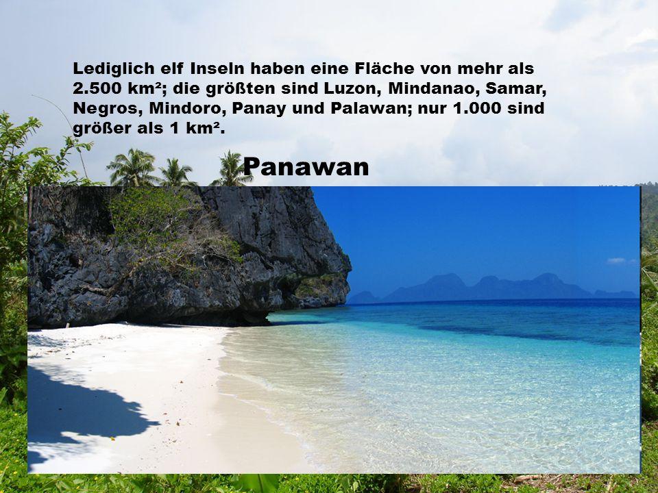 Lediglich elf Inseln haben eine Fläche von mehr als 2.500 km²; die größten sind Luzon, Mindanao, Samar, Negros, Mindoro, Panay und Palawan; nur 1.000 sind größer als 1 km².