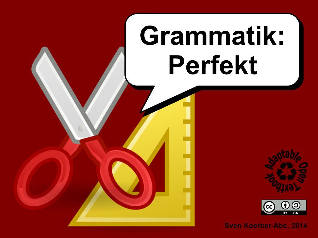 Sven Koerber-Abe, 2014 Grammatik: Perfekt Grammatik: Perfekt