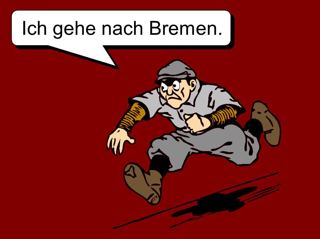 Ich gehe nach Bremen.