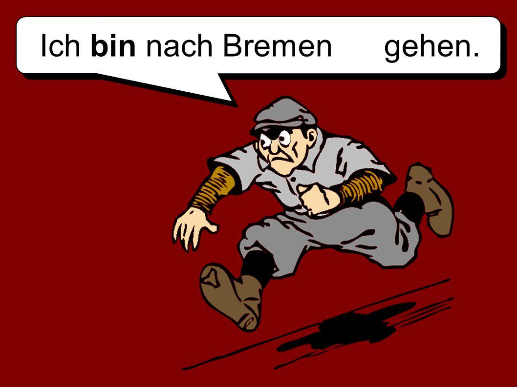 Ich bin nach Bremen gehen.