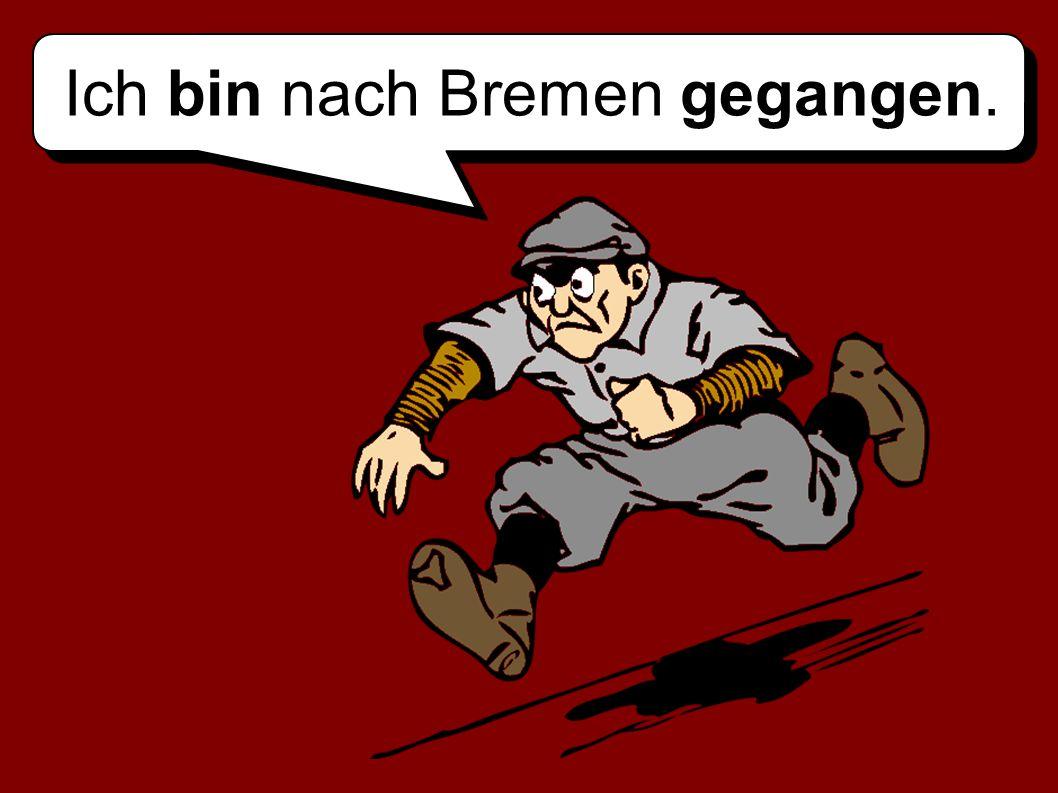 Ich bin nach Bremen gegangen.