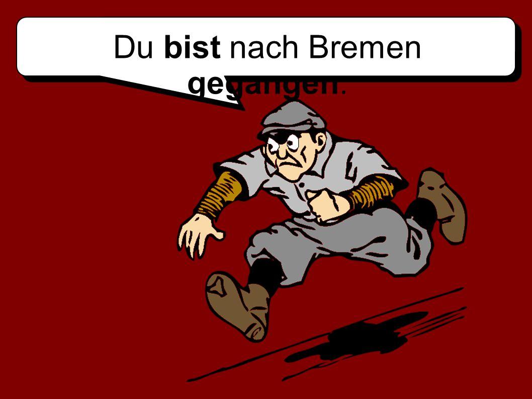 Du bist nach Bremen gegangen.
