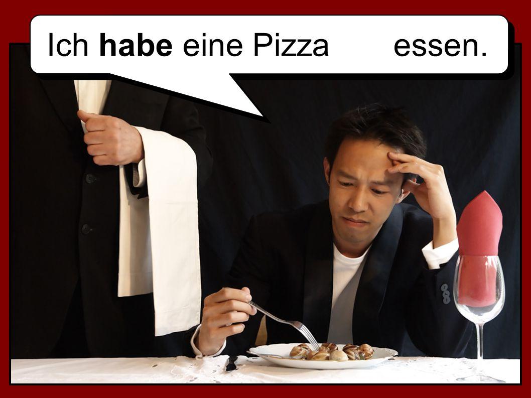 Ich habe eine Pizza essen.