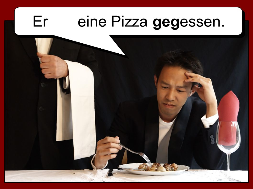 Er eine Pizza gegessen.