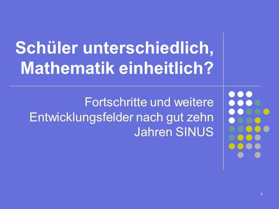 1 Schüler unterschiedlich, Mathematik einheitlich? Fortschritte und weitere Entwicklungsfelder nach gut zehn Jahren SINUS
