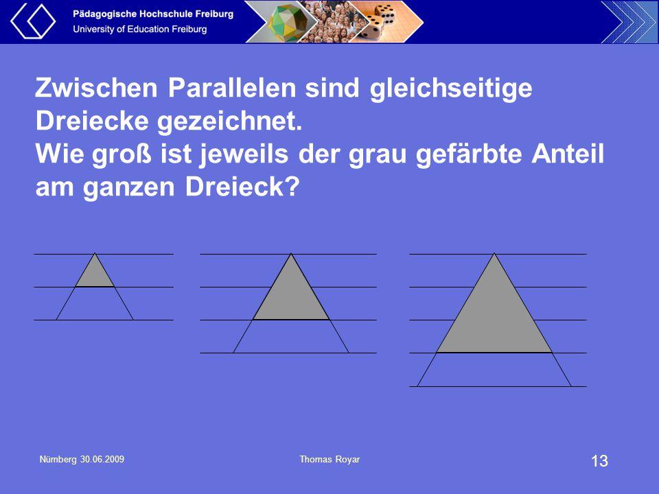 13 Nürnberg 30.06.2009Thomas Royar Zwischen Parallelen sind gleichseitige Dreiecke gezeichnet. Wie groß ist jeweils der grau gefärbte Anteil am ganzen
