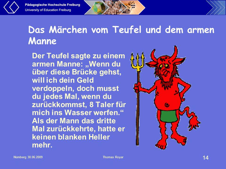 """14 Nürnberg 30.06.2009Thomas Royar Das Märchen vom Teufel und dem armen Manne Der Teufel sagte zu einem armen Manne: """"Wenn du über diese Brücke gehst,"""