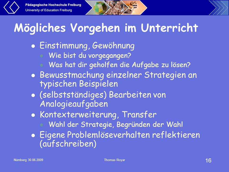 16 Nürnberg 30.06.2009Thomas Royar Mögliches Vorgehen im Unterricht Einstimmung, Gewöhnung Wie bist du vorgegangen? Was hat dir geholfen die Aufgabe z