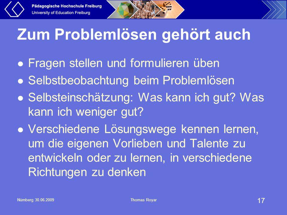 17 Nürnberg 30.06.2009Thomas Royar Zum Problemlösen gehört auch Fragen stellen und formulieren üben Selbstbeobachtung beim Problemlösen Selbsteinschät