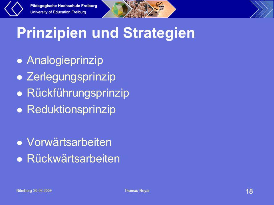 18 Nürnberg 30.06.2009Thomas Royar Prinzipien und Strategien Analogieprinzip Zerlegungsprinzip Rückführungsprinzip Reduktionsprinzip Vorwärtsarbeiten