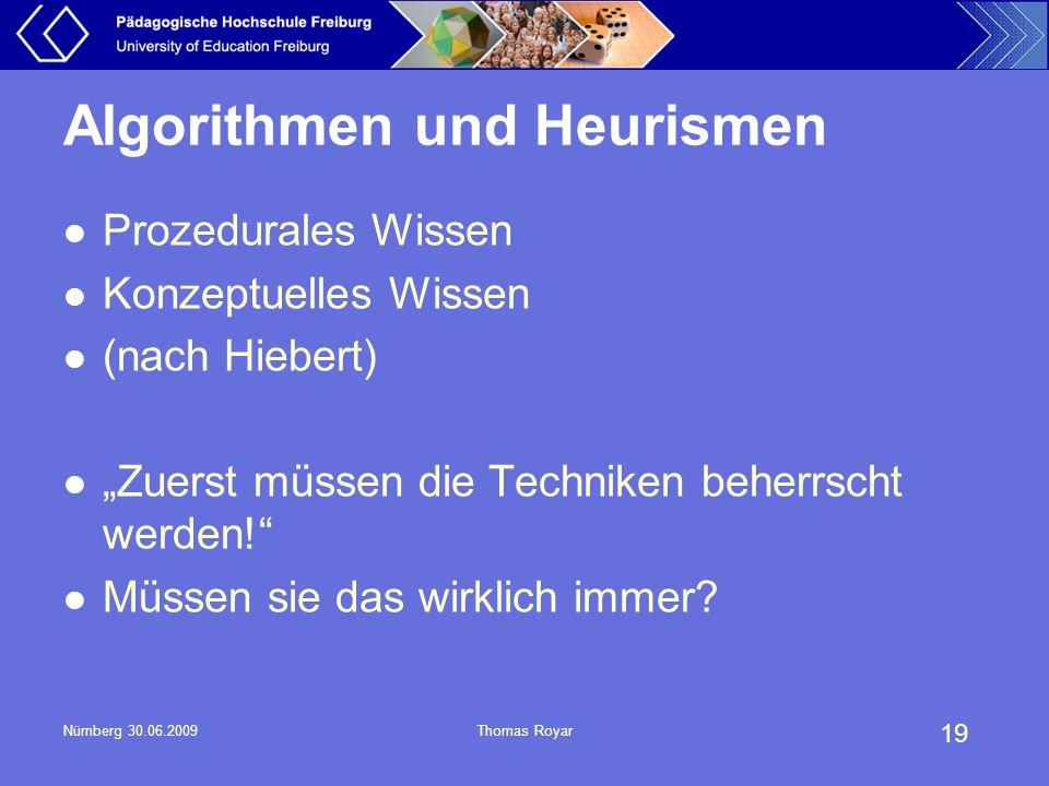 """19 Nürnberg 30.06.2009Thomas Royar Algorithmen und Heurismen Prozedurales Wissen Konzeptuelles Wissen (nach Hiebert) """"Zuerst müssen die Techniken behe"""