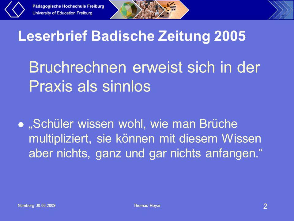 """2 Nürnberg 30.06.2009Thomas Royar Leserbrief Badische Zeitung 2005 Bruchrechnen erweist sich in der Praxis als sinnlos """"Schüler wissen wohl, wie man B"""
