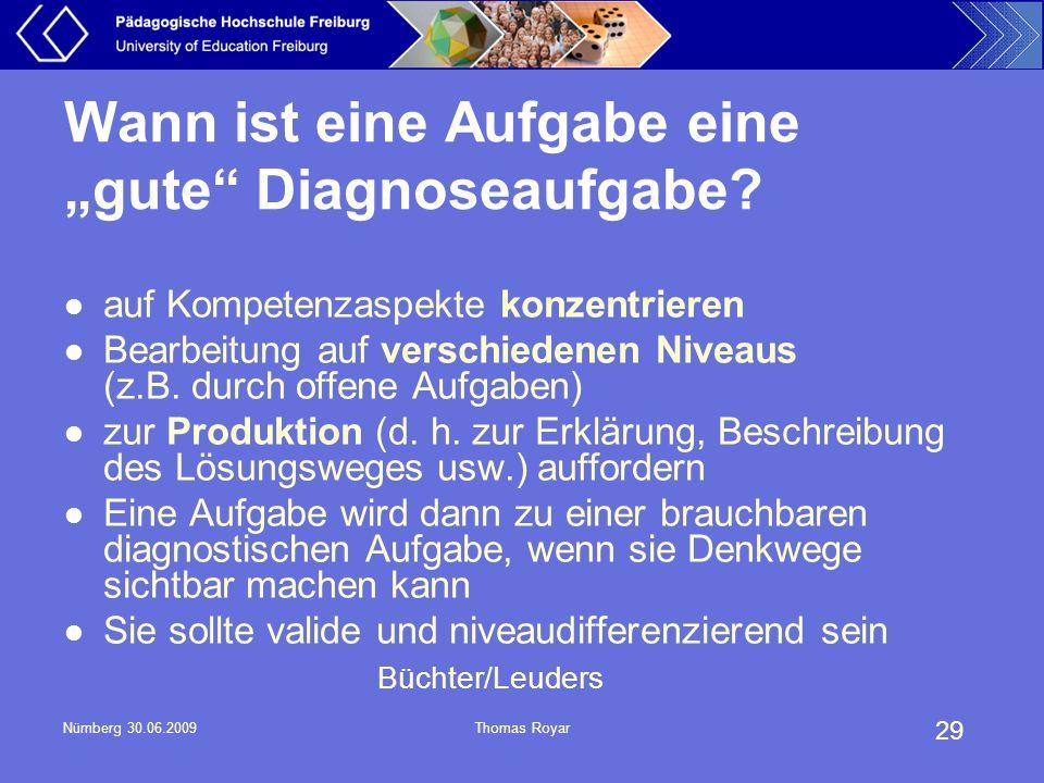 """29 Nürnberg 30.06.2009Thomas Royar Wann ist eine Aufgabe eine """"gute"""" Diagnoseaufgabe? auf Kompetenzaspekte konzentrieren Bearbeitung auf verschiedenen"""