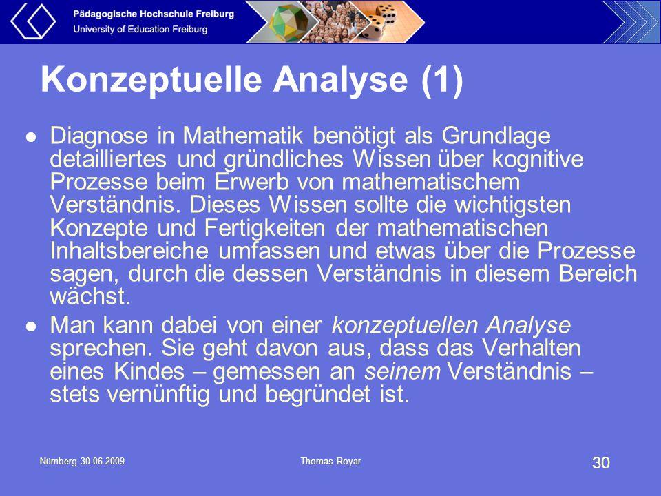 30 Nürnberg 30.06.2009Thomas Royar Konzeptuelle Analyse (1) Diagnose in Mathematik benötigt als Grundlage detailliertes und gründliches Wissen über ko