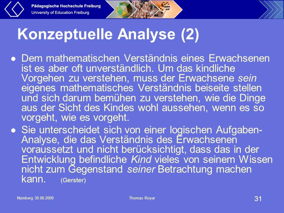 31 Nürnberg 30.06.2009Thomas Royar Konzeptuelle Analyse (2) Dem mathematischen Verständnis eines Erwachsenen ist es aber oft unverständlich. Um das ki