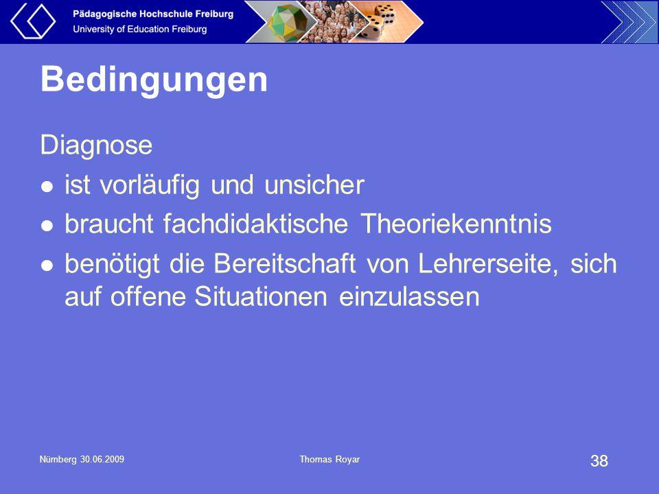38 Nürnberg 30.06.2009Thomas Royar Bedingungen Diagnose ist vorläufig und unsicher braucht fachdidaktische Theoriekenntnis benötigt die Bereitschaft v