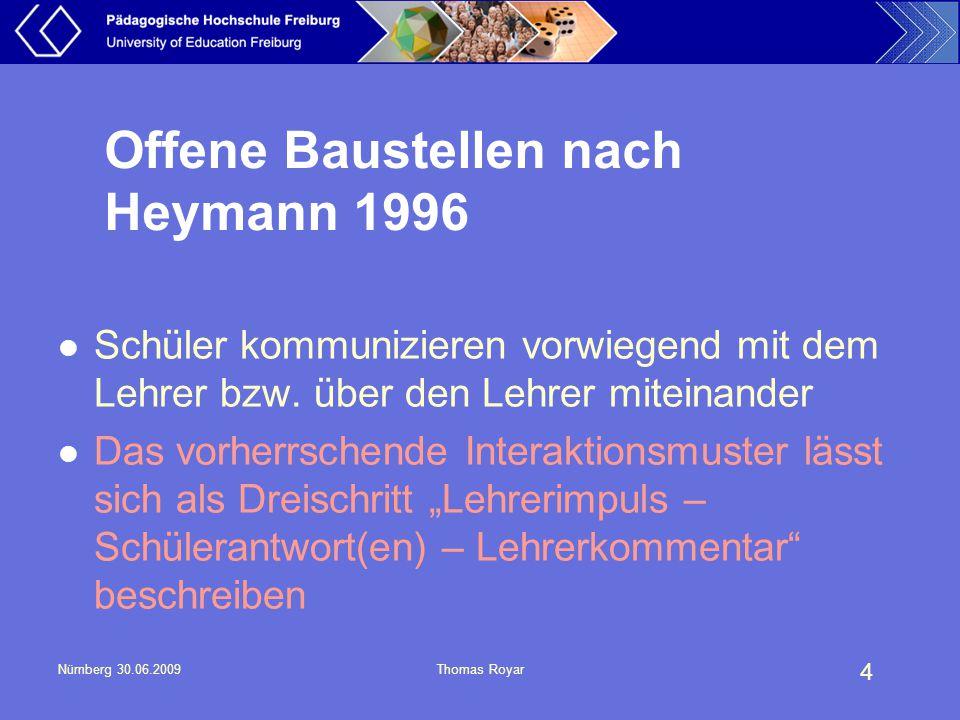 4 Nürnberg 30.06.2009Thomas Royar Offene Baustellen nach Heymann 1996 Schüler kommunizieren vorwiegend mit dem Lehrer bzw. über den Lehrer miteinander