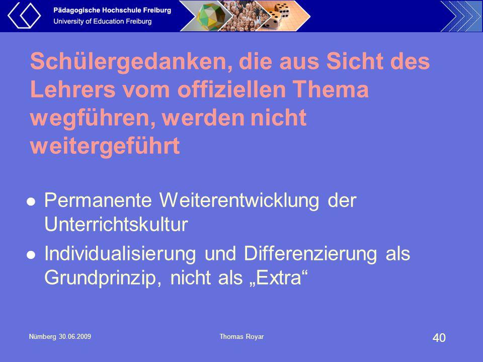 40 Nürnberg 30.06.2009Thomas Royar Schülergedanken, die aus Sicht des Lehrers vom offiziellen Thema wegführen, werden nicht weitergeführt Permanente W