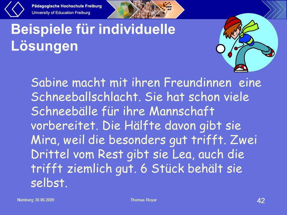 42 Nürnberg 30.06.2009Thomas Royar Beispiele für individuelle Lösungen Sabine macht mit ihren Freundinnen eine Schneeballschlacht. Sie hat schon viele