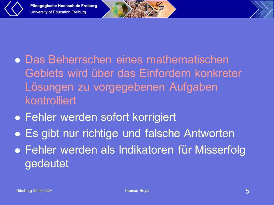 5 Nürnberg 30.06.2009Thomas Royar Das Beherrschen eines mathematischen Gebiets wird über das Einfordern konkreter Lösungen zu vorgegebenen Aufgaben ko