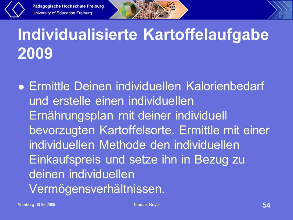 54 Nürnberg 30.06.2009Thomas Royar Individualisierte Kartoffelaufgabe 2009 Ermittle Deinen individuellen Kalorienbedarf und erstelle einen individuell