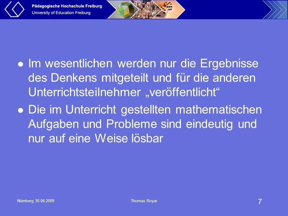 8 Nürnberg 30.06.2009Thomas Royar Fragen nach Sinn und Bedeutung der Mathematik sind nicht Gegenstand des Mathematikunterrichts Jedes mathematische Teilgebiet steht im wesentlichen isoliert für sich Der Unterschied zwischen mathematischen Konventionen und Notwendigkeiten wird nicht thematisiert