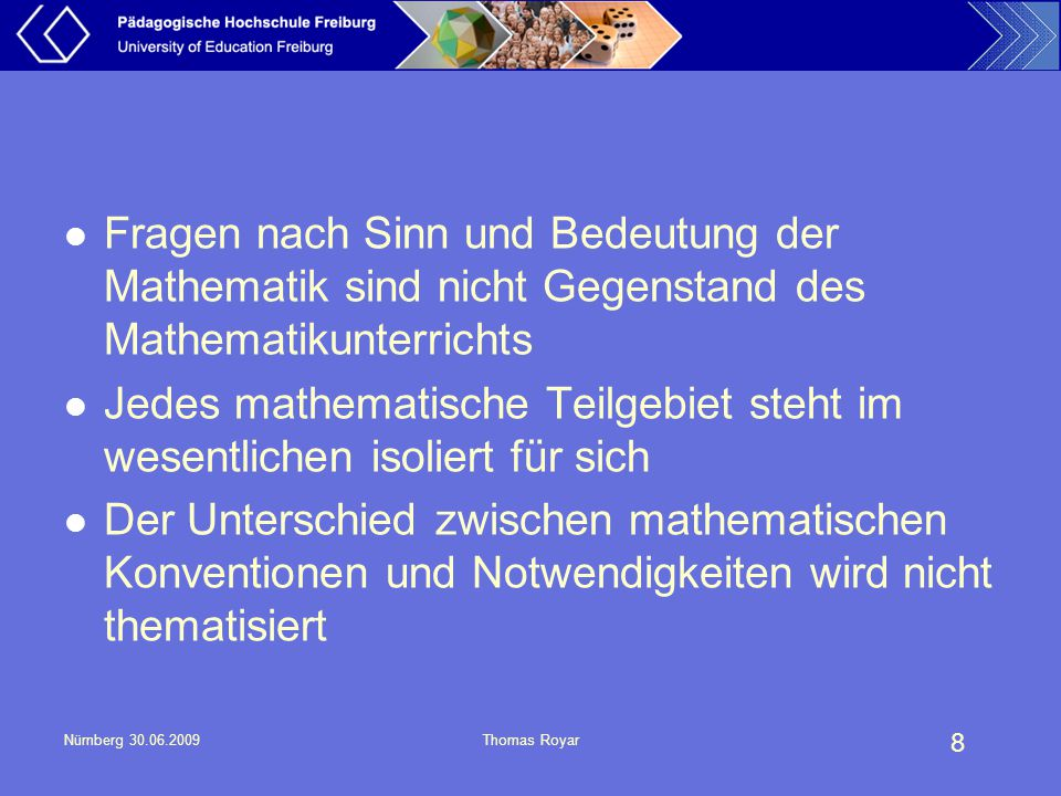 8 Nürnberg 30.06.2009Thomas Royar Fragen nach Sinn und Bedeutung der Mathematik sind nicht Gegenstand des Mathematikunterrichts Jedes mathematische Te
