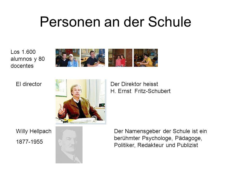 Personen an der Schule Los 1.600 alumnos y 80 docentes El director Willy Hellpach 1877-1955 Der Direktor heisst H. Ernst Fritz-Schubert Der Namensgebe
