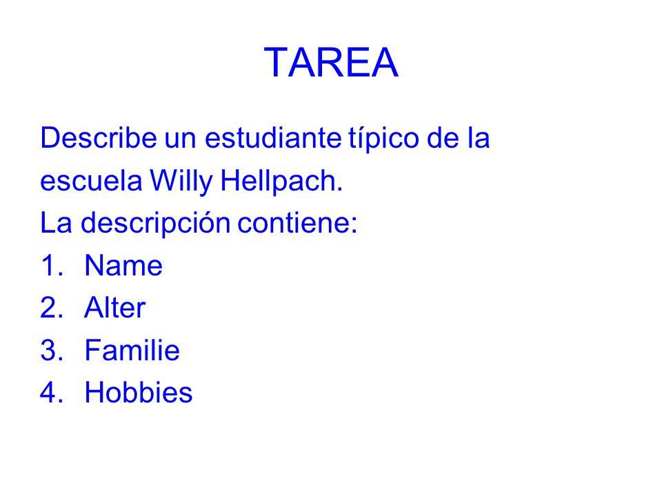 TAREA Describe un estudiante típico de la escuela Willy Hellpach. La descripción contiene: 1.Name 2.Alter 3.Familie 4.Hobbies
