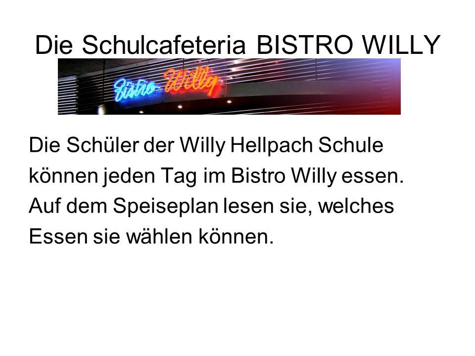 Die Schulcafeteria BISTRO WILLY Die Schüler der Willy Hellpach Schule können jeden Tag im Bistro Willy essen. Auf dem Speiseplan lesen sie, welches Es