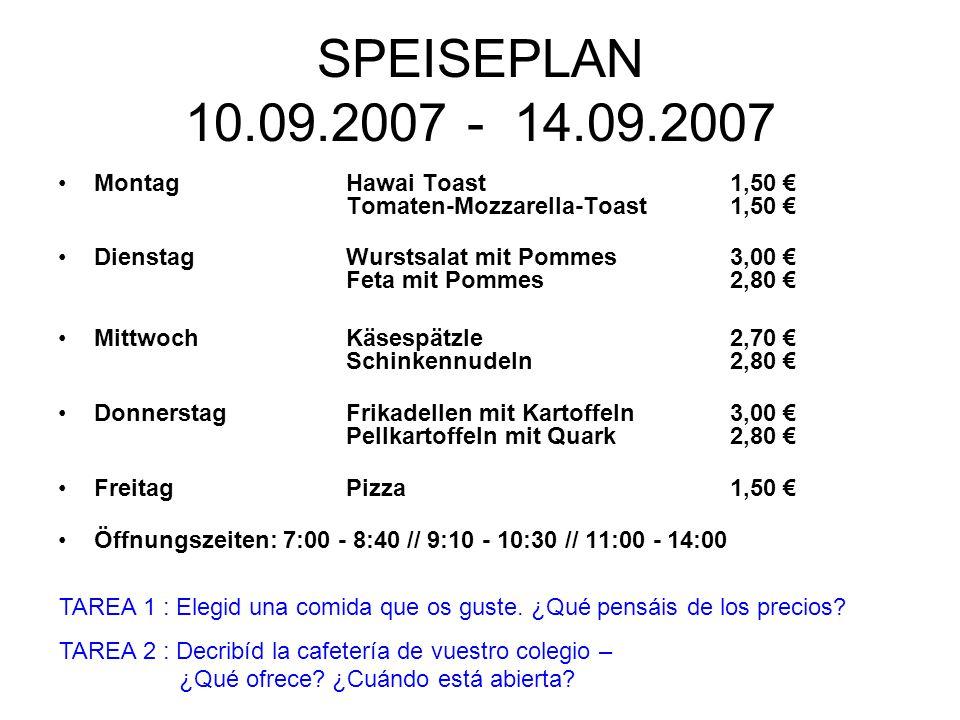 SPEISEPLAN 10.09.2007 - 14.09.2007 Montag Hawai Toast1,50 € Tomaten-Mozzarella-Toast1,50 € DienstagWurstsalat mit Pommes3,00 € Feta mit Pommes2,80 € M