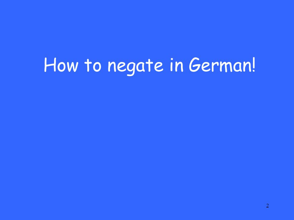 2 How to negate in German!