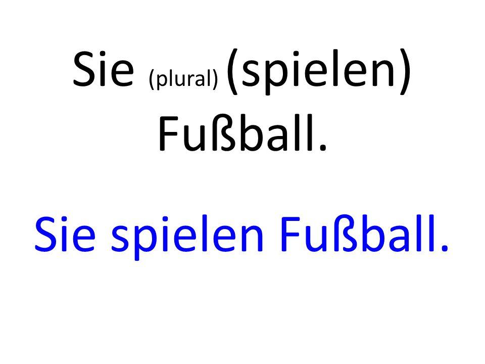 Sie (plural) (spielen) Fußball. Sie spielen Fußball.