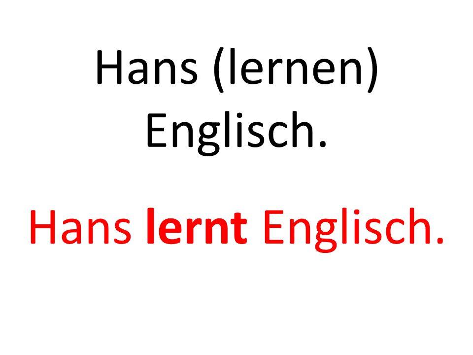 Hans (lernen) Englisch. Hans lernt Englisch.