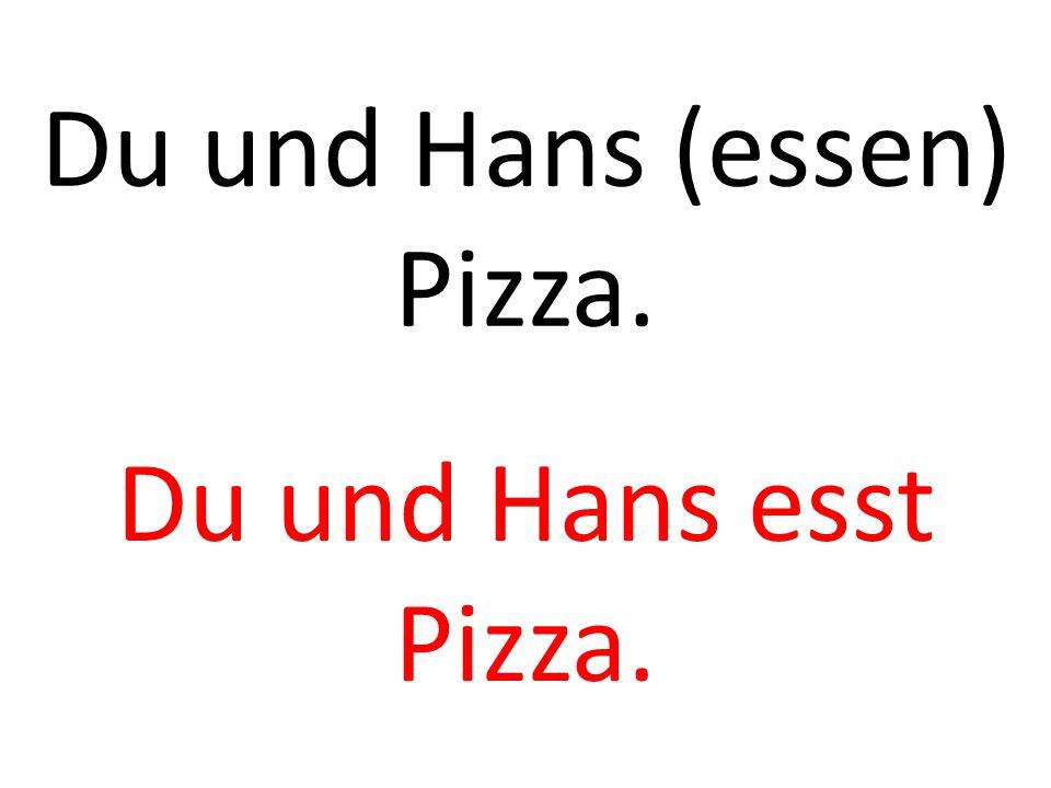 Du und Hans (essen) Pizza. Du und Hans esst Pizza.