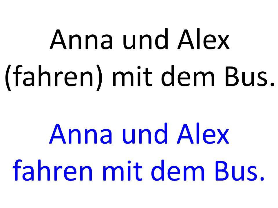 Anna und Alex (fahren) mit dem Bus. Anna und Alex fahren mit dem Bus.