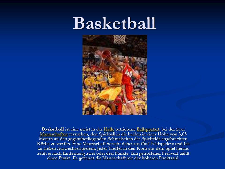 Basketball Basketball ist eine meist in der Halle betriebene Ballsportart, bei der zwei Mannschaften versuchen, den Spielball in die beiden in einer H