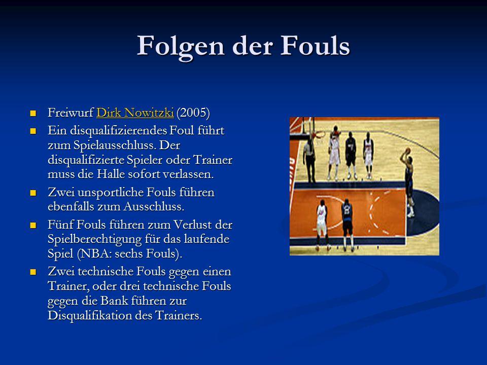Folgen der Fouls Freiwurf Dirk Nowitzki (2005) Freiwurf Dirk Nowitzki (2005)Dirk NowitzkiDirk Nowitzki Ein disqualifizierendes Foul führt zum Spielaus