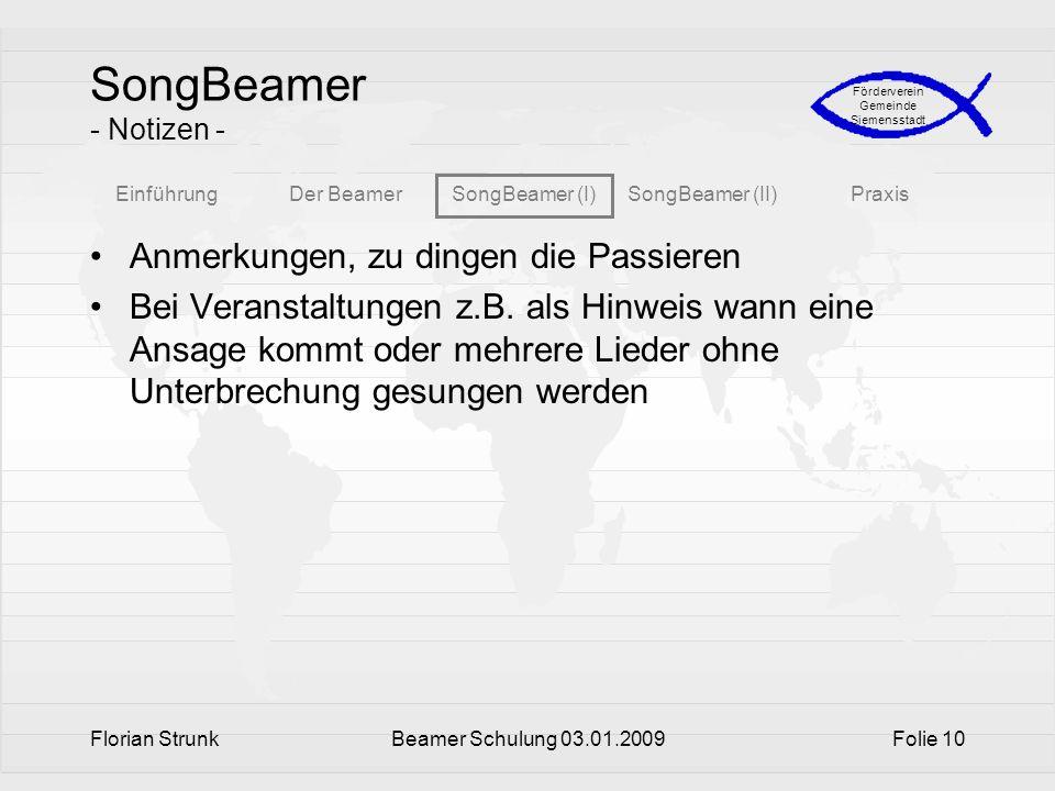 EinführungDer BeamerSongBeamer (I)SongBeamer (II)Praxis Förderverein Gemeinde Siemensstadt Florian StrunkBeamer Schulung 03.01.2009Folie 10 SongBeamer