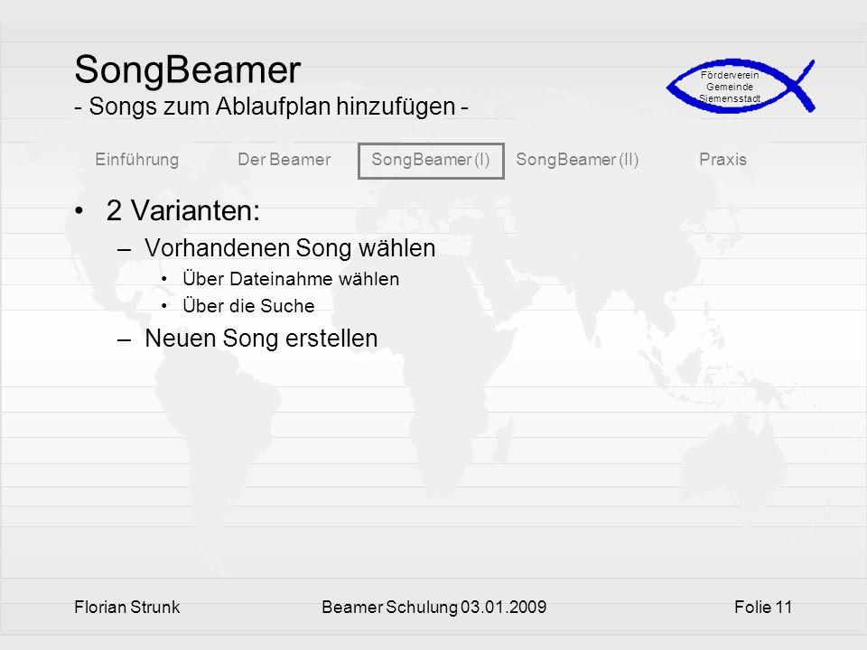 EinführungDer BeamerSongBeamer (I)SongBeamer (II)Praxis Förderverein Gemeinde Siemensstadt Florian StrunkBeamer Schulung 03.01.2009Folie 11 SongBeamer
