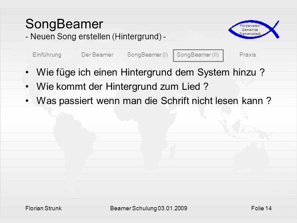 EinführungDer BeamerSongBeamer (I)SongBeamer (II)Praxis Förderverein Gemeinde Siemensstadt Florian StrunkBeamer Schulung 03.01.2009Folie 14 SongBeamer
