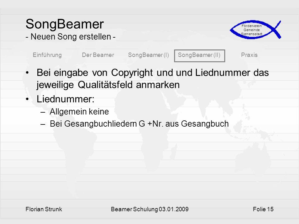 EinführungDer BeamerSongBeamer (I)SongBeamer (II)Praxis Förderverein Gemeinde Siemensstadt Florian StrunkBeamer Schulung 03.01.2009Folie 15 SongBeamer