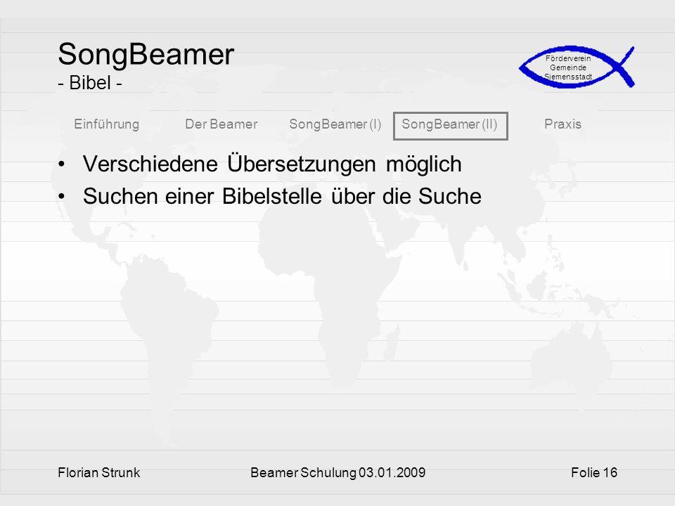 EinführungDer BeamerSongBeamer (I)SongBeamer (II)Praxis Förderverein Gemeinde Siemensstadt Florian StrunkBeamer Schulung 03.01.2009Folie 16 SongBeamer